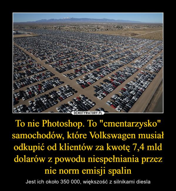 """To nie Photoshop. To """"cmentarzysko"""" samochodów, które Volkswagen musiał odkupić od klientów za kwotę 7,4 mld dolarów z powodu niespełniania przez nie norm emisji spalin – Jest ich około 350 000, większość z silnikami diesla"""