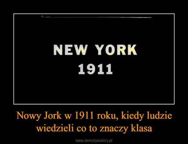 Nowy Jork w 1911 roku, kiedy ludzie wiedzieli co to znaczy klasa –