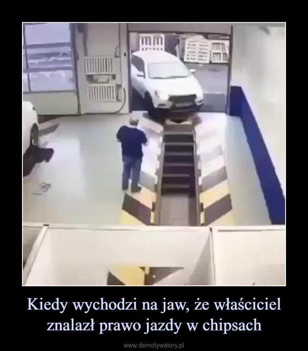 Kiedy wychodzi na jaw, że właściciel znalazł prawo jazdy w chipsach –