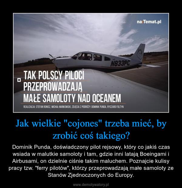 """Jak wielkie """"cojones"""" trzeba mieć, by zrobić coś takiego? – Dominik Punda, doświadczony pilot rejsowy, który co jakiś czas wsiada w malutkie samoloty i tam, gdzie inni latają Boeingami i Airbusami, on dzielnie ciśnie takim maluchem. Poznajcie kulisy pracy tzw. """"ferry pilotów"""", którzy przeprowadzają małe samoloty ze Stanów Zjednoczonych do Europy."""