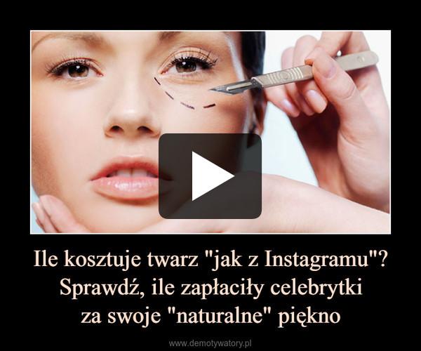 """Ile kosztuje twarz """"jak z Instagramu""""? Sprawdź, ile zapłaciły celebrytkiza swoje """"naturalne"""" piękno –"""