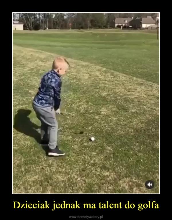 Dzieciak jednak ma talent do golfa –