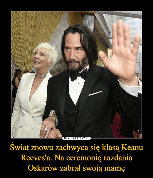 Świat znowu zachwyca się klasą Keanu Reeves'a. Na ceremonię rozdania Oskarów zabrał swoją mamę