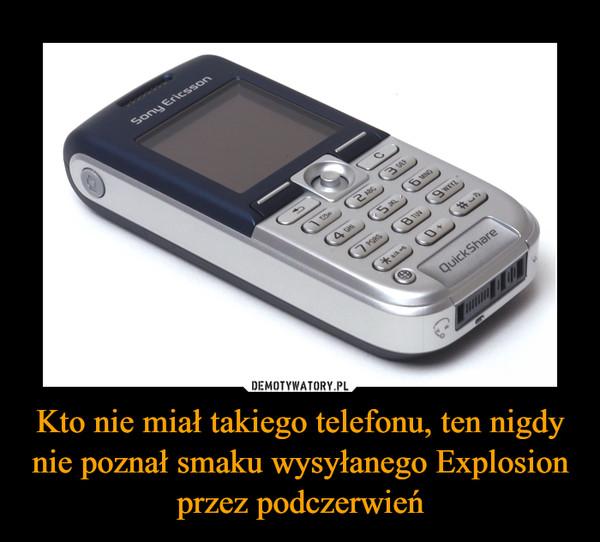Kto nie miał takiego telefonu, ten nigdy nie poznał smaku wysyłanego Explosion przez podczerwień –