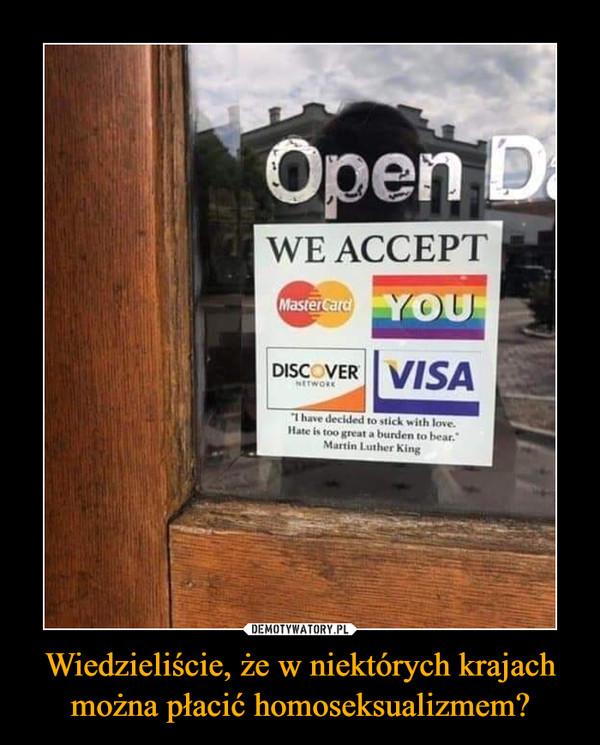 Wiedzieliście, że w niektórych krajach można płacić homoseksualizmem? –
