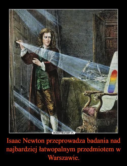Isaac Newton przeprowadza badania nad najbardziej łatwopalnym przedmiotem w Warszawie.