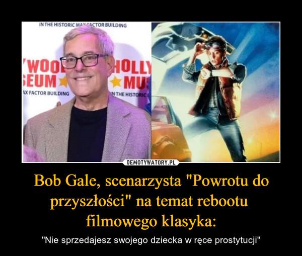 """Bob Gale, scenarzysta """"Powrotu do przyszłości"""" na temat rebootu filmowego klasyka: – """"Nie sprzedajesz swojego dziecka w ręce prostytucji"""""""
