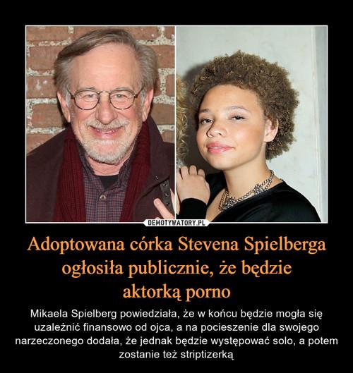 Adoptowana córka Stevena Spielberga ogłosiła publicznie, że będzie aktorką porno