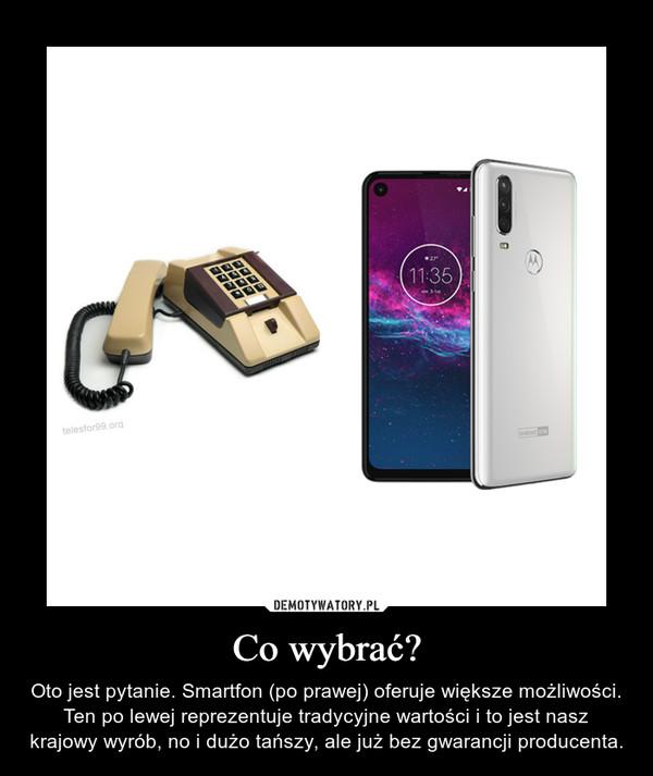 Co wybrać? – Oto jest pytanie. Smartfon (po prawej) oferuje większe możliwości. Ten po lewej reprezentuje tradycyjne wartości i to jest nasz krajowy wyrób, no i dużo tańszy, ale już bez gwarancji producenta.