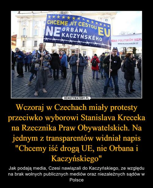 """Wczoraj w Czechach miały protesty przeciwko wyborowi Stanislava Kreceka na Rzecznika Praw Obywatelskich. Na jednym z transparentów widniał napis """"Chcemy iść drogą UE, nie Orbana i Kaczyńskiego"""""""