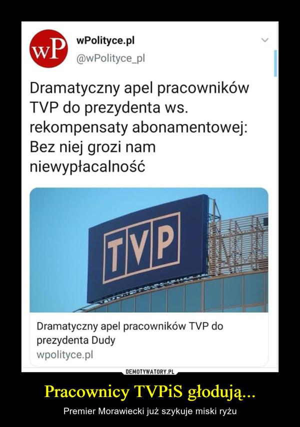 Pracownicy TVPiS głodują... – Premier Morawiecki już szykuje miski ryżu