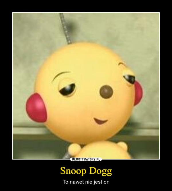 Snoop Dogg – To nawet nie jest on