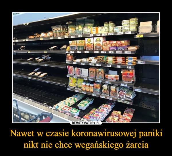 Nawet w czasie koronawirusowej paniki nikt nie chce wegańskiego żarcia –