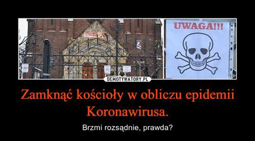 Zamknąć kościoły w obliczu epidemii Koronawirusa.