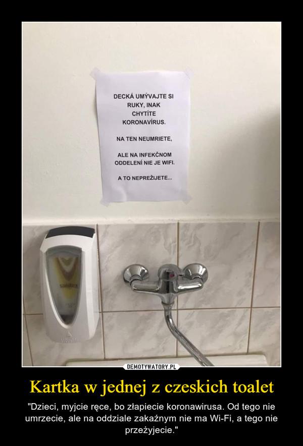 """Kartka w jednej z czeskich toalet – """"Dzieci, myjcie ręce, bo złapiecie koronawirusa. Od tego nie umrzecie, ale na oddziale zakaźnym nie ma Wi-Fi, a tego nie przeżyjecie."""""""