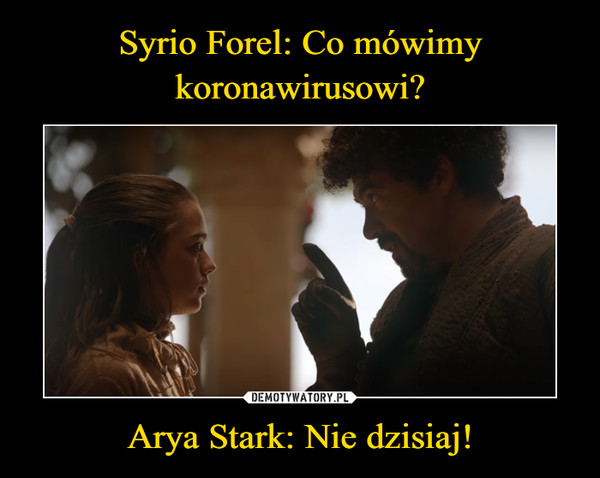 Arya Stark: Nie dzisiaj! –