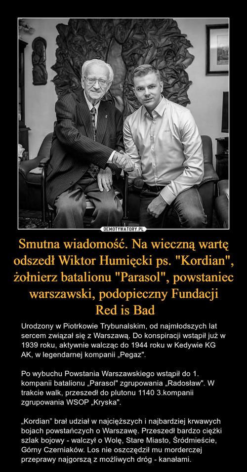"""Smutna wiadomość. Na wieczną wartę odszedł Wiktor Humięcki ps. """"Kordian"""", żołnierz batalionu """"Parasol"""", powstaniec warszawski, podopieczny Fundacji  Red is Bad"""