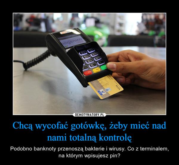 Chcą wycofać gotówkę, żeby mieć nad nami totalną kontrolę – Podobno banknoty przenoszą bakterie i wirusy. Co z terminalem, na którym wpisujesz pin?