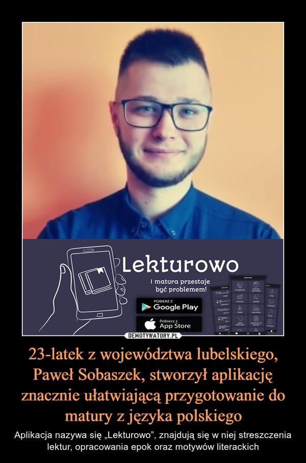 """23-latek z województwa lubelskiego, Paweł Sobaszek, stworzył aplikację znacznie ułatwiającą przygotowanie do matury z języka polskiego – Aplikacja nazywa się """"Lekturowo"""", znajdują się w niej streszczenia lektur, opracowania epok oraz motywów literackich"""
