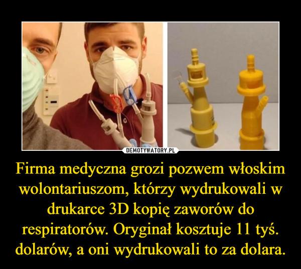 Firma medyczna grozi pozwem włoskim wolontariuszom, którzy wydrukowali w drukarce 3D kopię zaworów do respiratorów. Oryginał kosztuje 11 tyś. dolarów, a oni wydrukowali to za dolara. –
