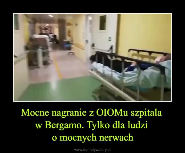 Mocne nagranie z OIOMu szpitala w Bergamo. Tylko dla ludzi o mocnych nerwach –
