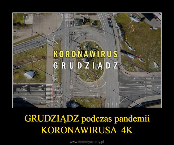 GRUDZIĄDZ podczas pandemii KORONAWIRUSA  4K –