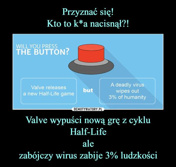 Valve wypuści nową grę z cyklu Half-Lifealezabójczy wirus zabije 3% ludzkości –