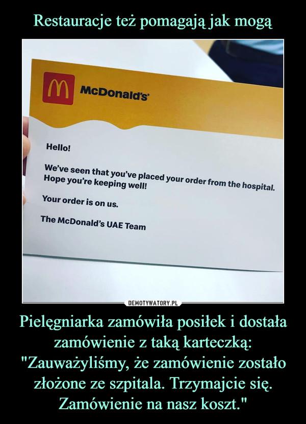 """Pielęgniarka zamówiła posiłek i dostała zamówienie z taką karteczką:""""Zauważyliśmy, że zamówienie zostało złożone ze szpitala. Trzymajcie się.Zamówienie na nasz koszt."""" –"""