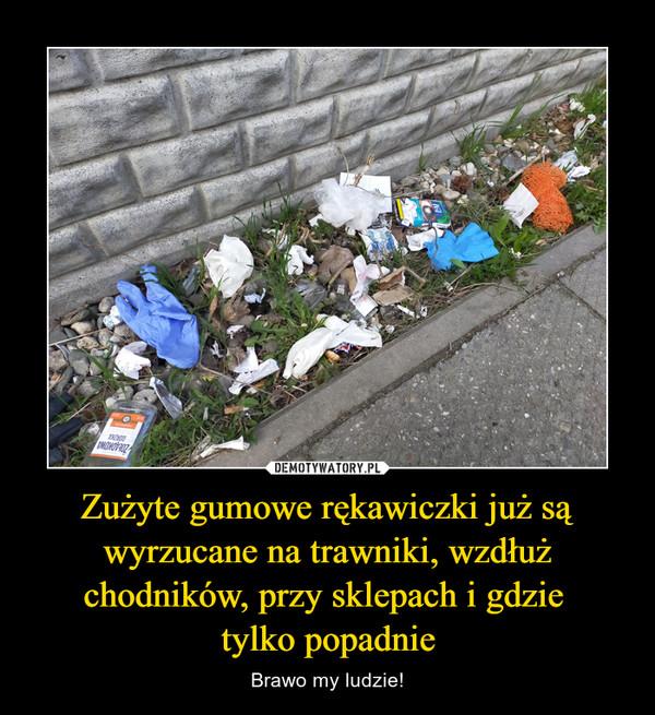 Zużyte gumowe rękawiczki już są wyrzucane na trawniki, wzdłuż chodników, przy sklepach i gdzie tylko popadnie – Brawo my ludzie!