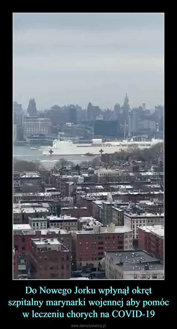 Do Nowego Jorku wpłynął okręt szpitalny marynarki wojennej aby pomóc w leczeniu chorych na COVID-19 –