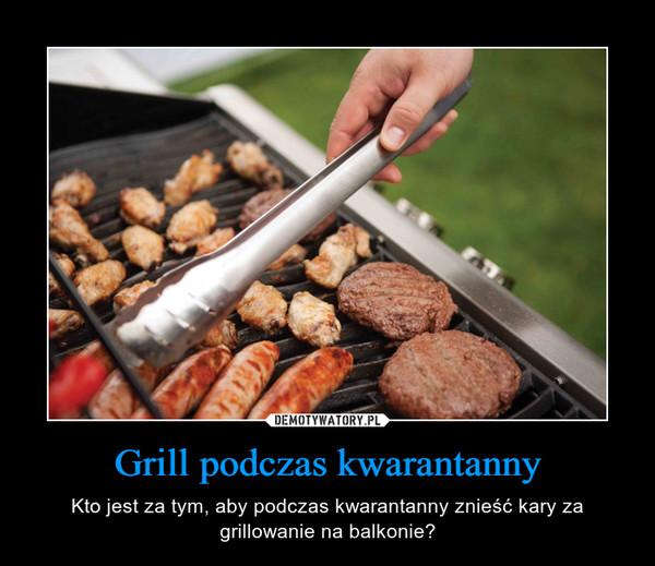 Grill podczas kwarantanny – Kto jest za tym, aby podczas kwarantanny znieść kary za grillowanie na balkonie?