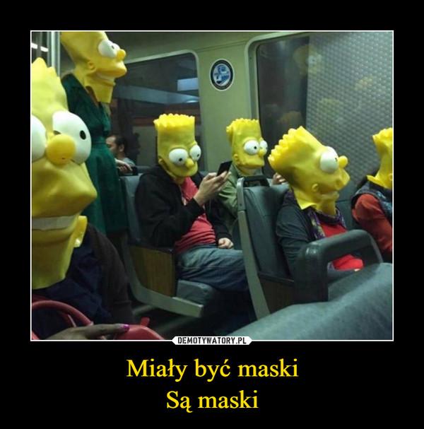 Miały być maskiSą maski –