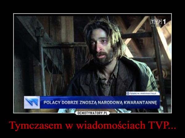Tymczasem w wiadomościach TVP... –