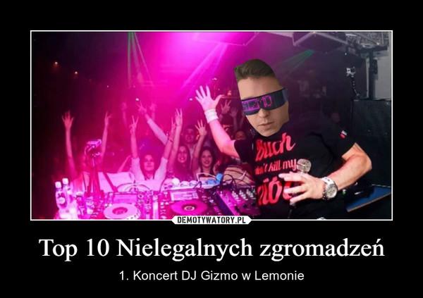 Top 10 Nielegalnych zgromadzeń – 1. Koncert DJ Gizmo w Lemonie