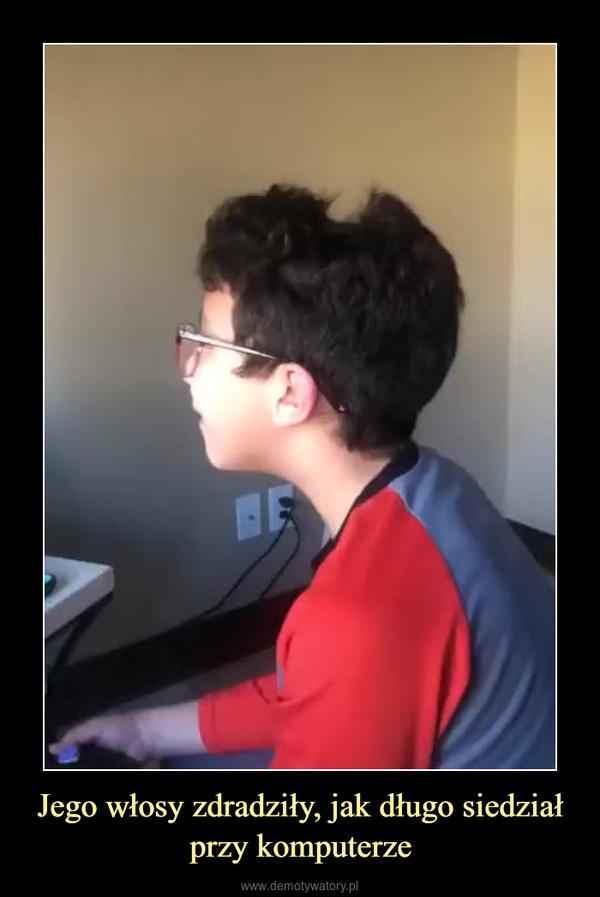 Jego włosy zdradziły, jak długo siedział przy komputerze –