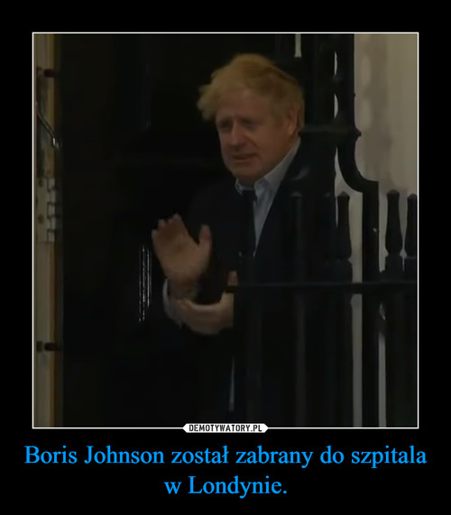 Boris Johnson został zabrany do szpitala w Londynie.