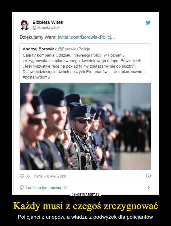 """Każdy musi z czegoś zrezygnować – Policjanci z urlopów, a władza z podwyżek dla policjantów Elżbieta Witeki @elzbietawitekDziękujemy Wam! twitter.com/BorowiakPolicj...Andrzej Borowiak @BorowiakPolicjaCała IV kompania Oddziału Prewencji Policji w Poznaniu.zrezygnowała z zaplanowanego, kwietniowego urlopu. Powiedzieli:""""Jeśli wszystkie ręce na pokład to my zgłaszamy się do służby"""".Dziewięćdziesięciu dwóch naszych Pretorianów... #stopkoronawirus#zostanwdomu"""