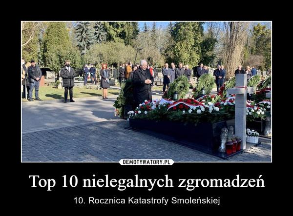 Top 10 nielegalnych zgromadzeń – 10. Rocznica Katastrofy Smoleńskiej