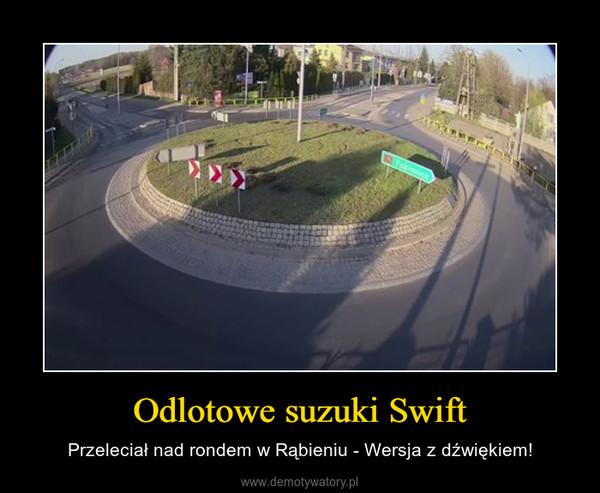 Odlotowe suzuki Swift – Przeleciał nad rondem w Rąbieniu - Wersja z dźwiękiem!