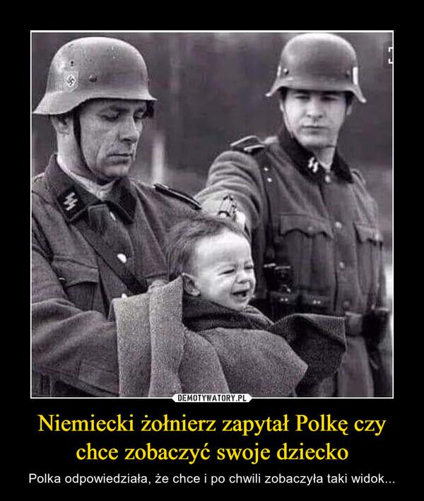 Niemiecki żołnierz zapytał Polkę czy chce zobaczyć swoje dziecko – Polka odpowiedziała, że chce i po chwili zobaczyła taki widok...