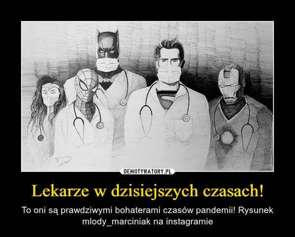 Lekarze w dzisiejszych czasach! – To oni są prawdziwymi bohaterami czasów pandemii! Rysunek mlody_marciniak na instagramie