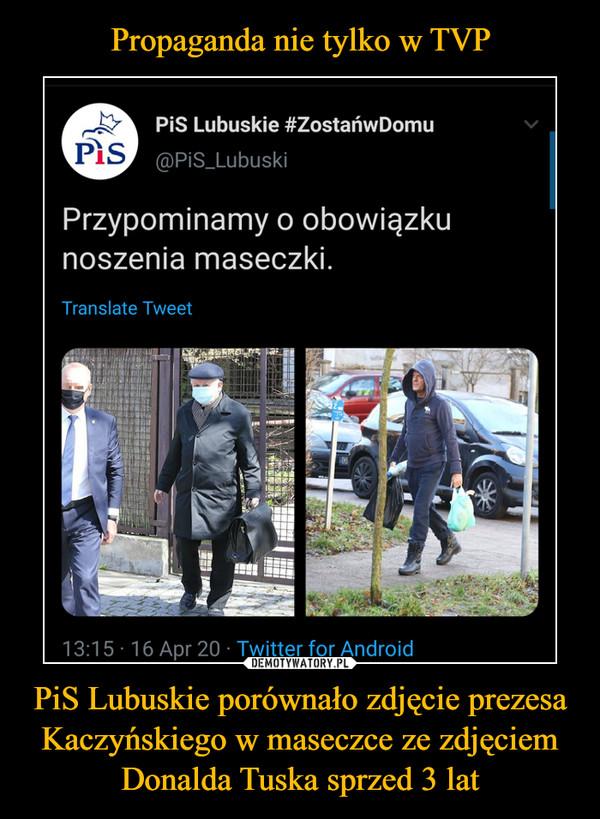 PiS Lubuskie porównało zdjęcie prezesa Kaczyńskiego w maseczce ze zdjęciem Donalda Tuska sprzed 3 lat –
