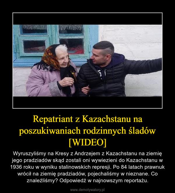 Repatriant z Kazachstanu na poszukiwaniach rodzinnych śladów [WIDEO] – Wyruszyliśmy na Kresy z Andrzejem z Kazachstanu na ziemię jego pradziadów skąd zostali oni wywiezieni do Kazachstanu w 1936 roku w wyniku stalinowskich represji. Po 84 latach prawnuk wrócił na ziemię pradziadów, pojechaliśmy w nieznane. Co znaleźliśmy? Odpowiedź w najnowszym reportażu.