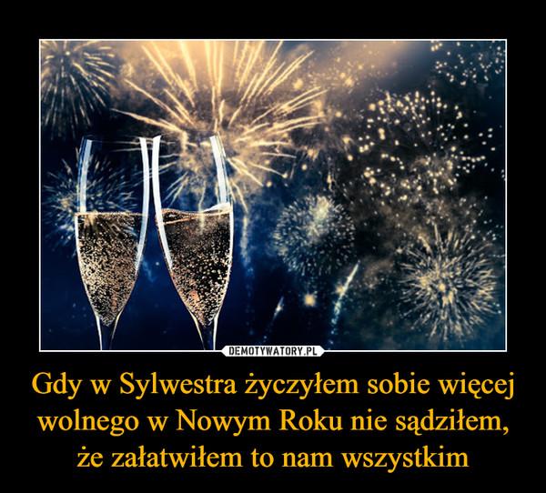 Gdy w Sylwestra życzyłem sobie więcej wolnego w Nowym Roku nie sądziłem, że załatwiłem to nam wszystkim –