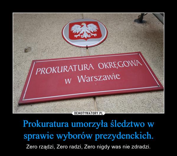Prokuratura umorzyła śledztwo w sprawie wyborów prezydenckich. – Zero rządzi, Zero radzi, Zero nigdy was nie zdradzi.