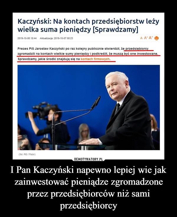 I Pan Kaczyński napewno lepiej wie jak zainwestować pieniądze zgromadzone przez przedsiębiorców niż sami przedsiębiorcy –