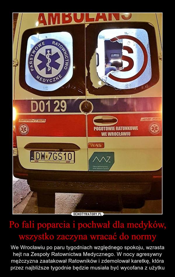 Po fali poparcia i pochwał dla medyków, wszystko zaczyna wracać do normy – We Wrocławiu po paru tygodniach względnego spokoju, wzrasta hejt na Zespoły Ratownictwa Medycznego. W nocy agresywny mężczyzna zaatakował Ratowników i zdemolował karetkę, która przez najbliższe tygodnie będzie musiała być wycofana z użytku