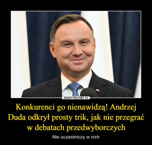 Konkurenci go nienawidzą! Andrzej Duda odkrył prosty trik, jak nie przegrać w debatach przedwyborczych