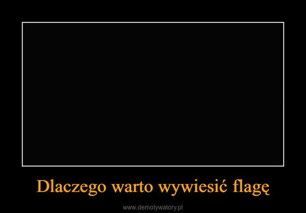 Dlaczego warto wywiesić flagę –