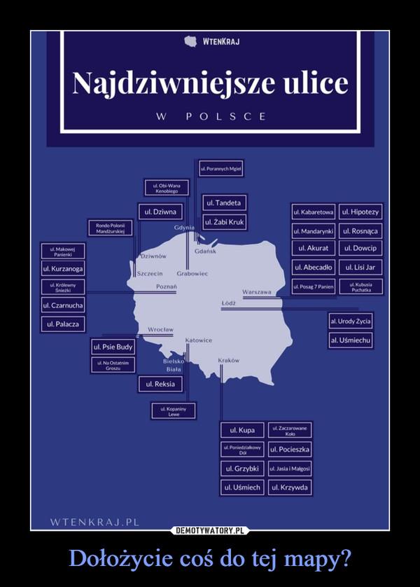 Dołożycie coś do tej mapy? –  Najdziwniejsze ulice w Polsce